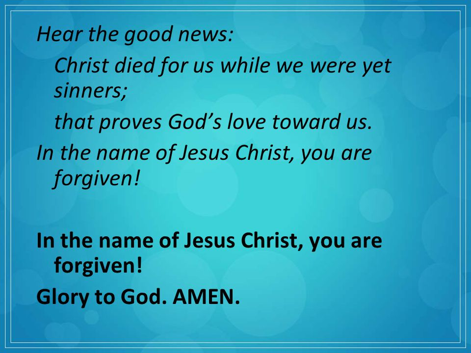 Hear the good news: Christ died for us while we were yet sinners; that proves God's love toward us.
