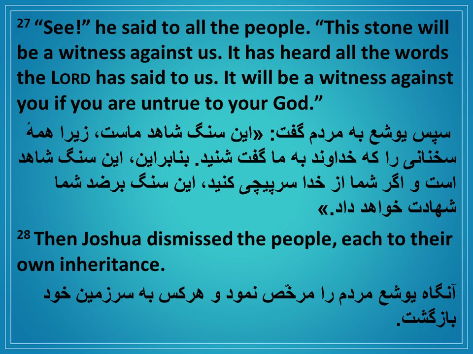 27 See! he said to all the people. This stone will be a witness against us.