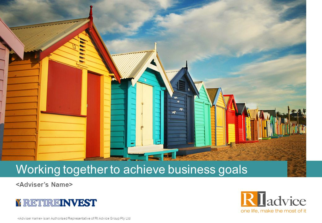 is an Authorised Representative of RI Advice Group Pty Ltd Working together to achieve business goals