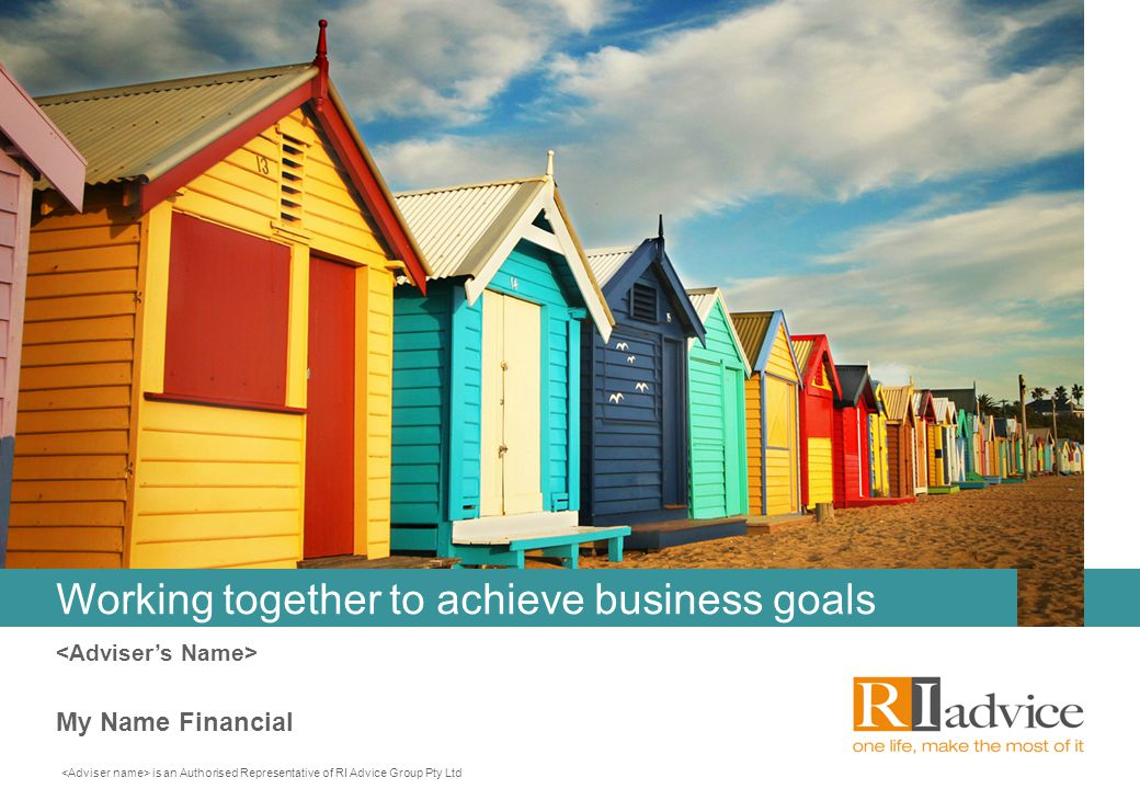 is an Authorised Representative of RI Advice Group Pty Ltd My Name Financial Working together to achieve business goals