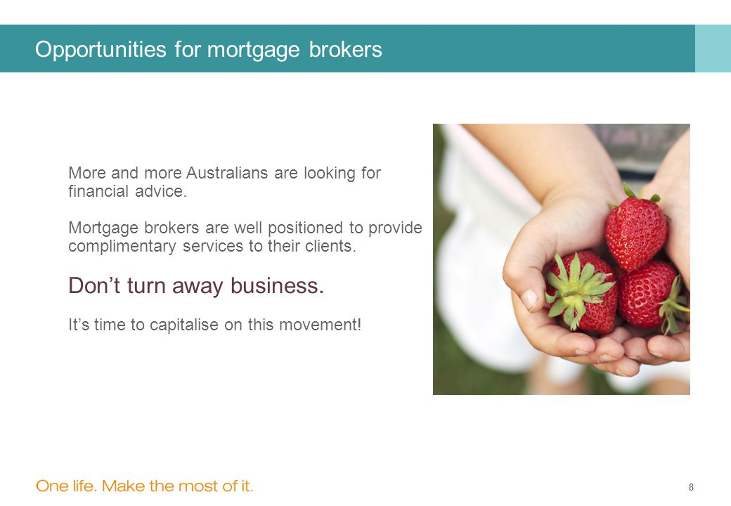 8 Opportunities for mortgage brokers More and more Australians are looking for financial advice.