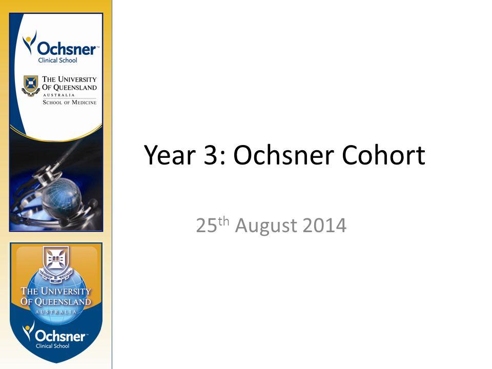 Year 3: Ochsner Cohort 25 th August 2014