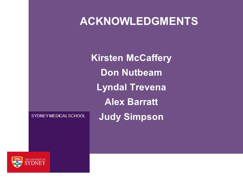 SYDNEY MEDICAL SCHOOL ACKNOWLEDGMENTS Kirsten McCaffery Don Nutbeam Lyndal Trevena Alex Barratt Judy Simpson