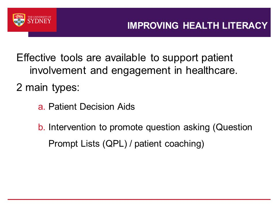 IMPROVING HEALTH LITERACY Effective tools are available to support patient involvement and engagement in healthcare.