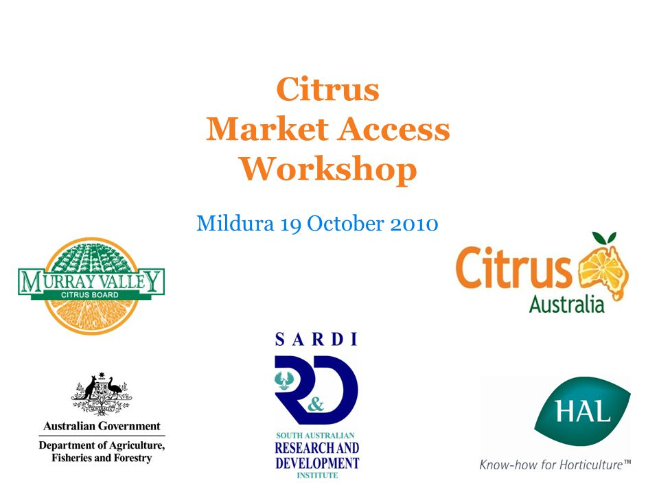 Citrus Market Access Workshop Mildura 19 October 2010