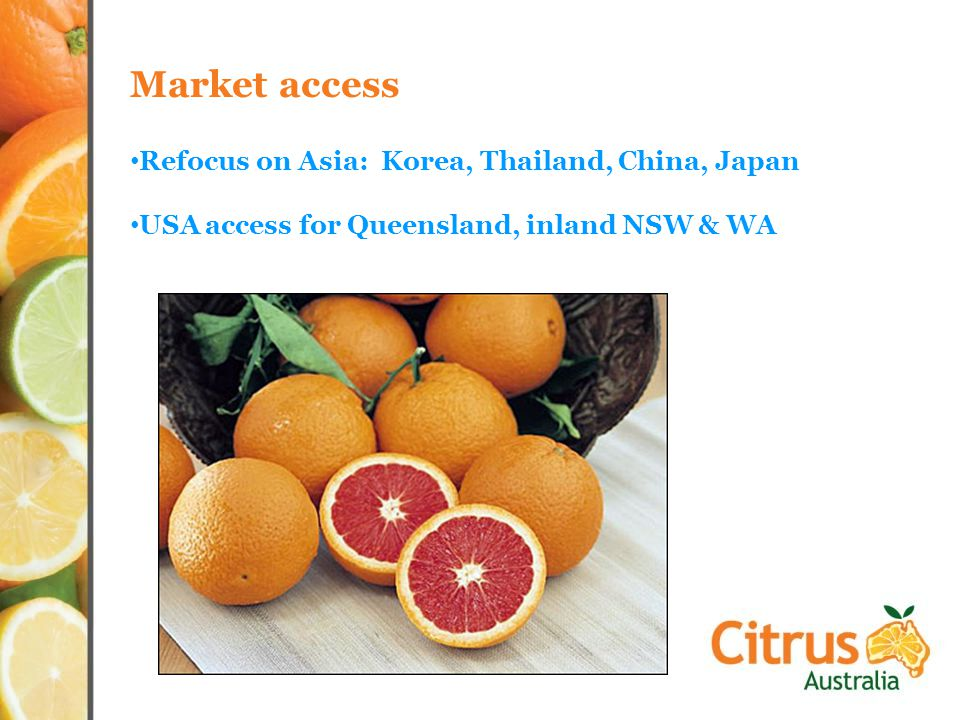 Market access Refocus on Asia: Korea, Thailand, China, Japan USA access for Queensland, inland NSW & WA