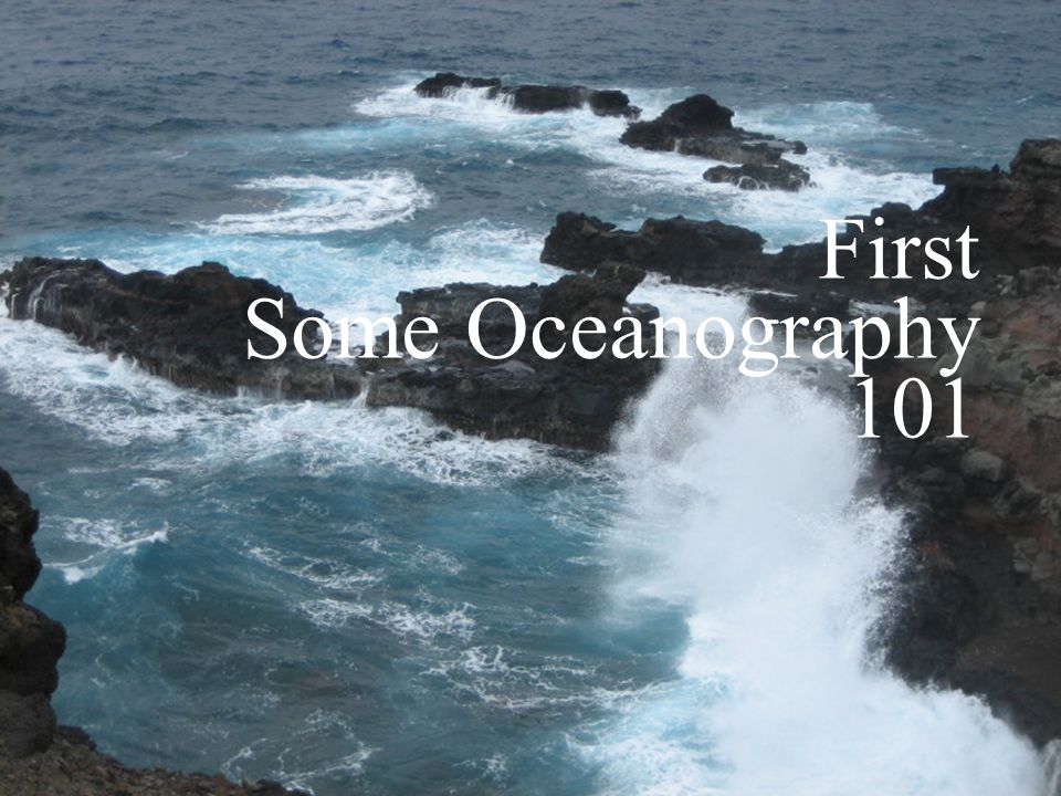 First Some Oceanography 101