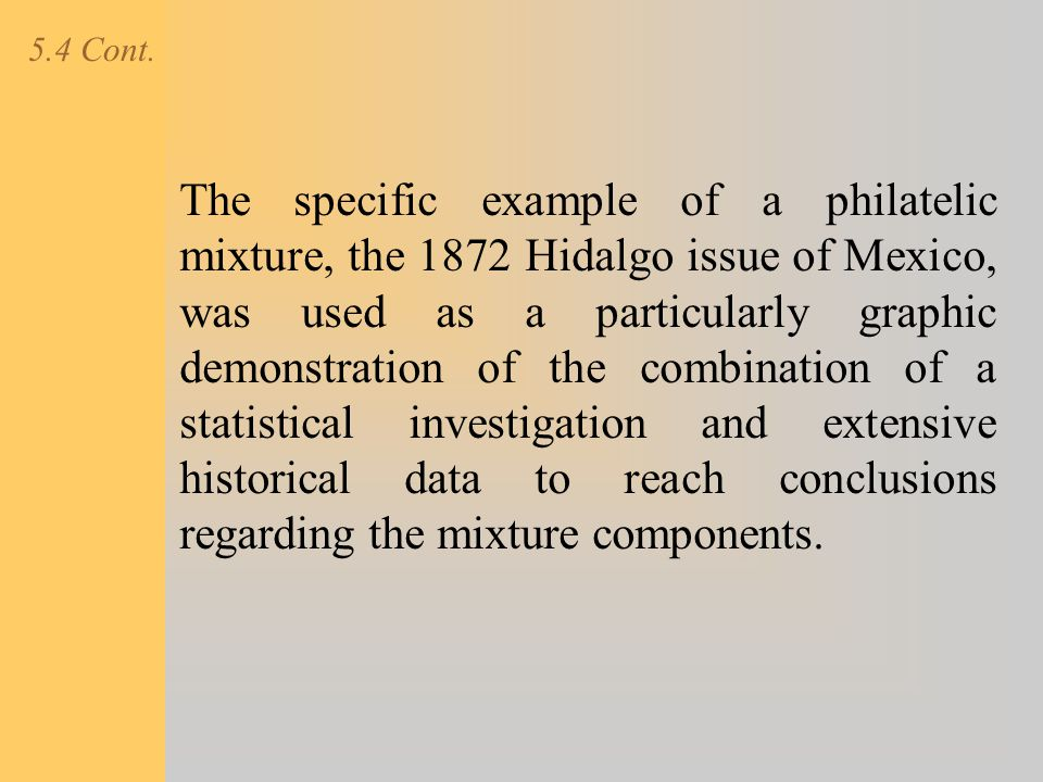 5.4 Cont. The specific example of a philatelic mixture, the 1872 Hidalgo issue of Mexico, was used as a particularly graphic demonstration of the comb
