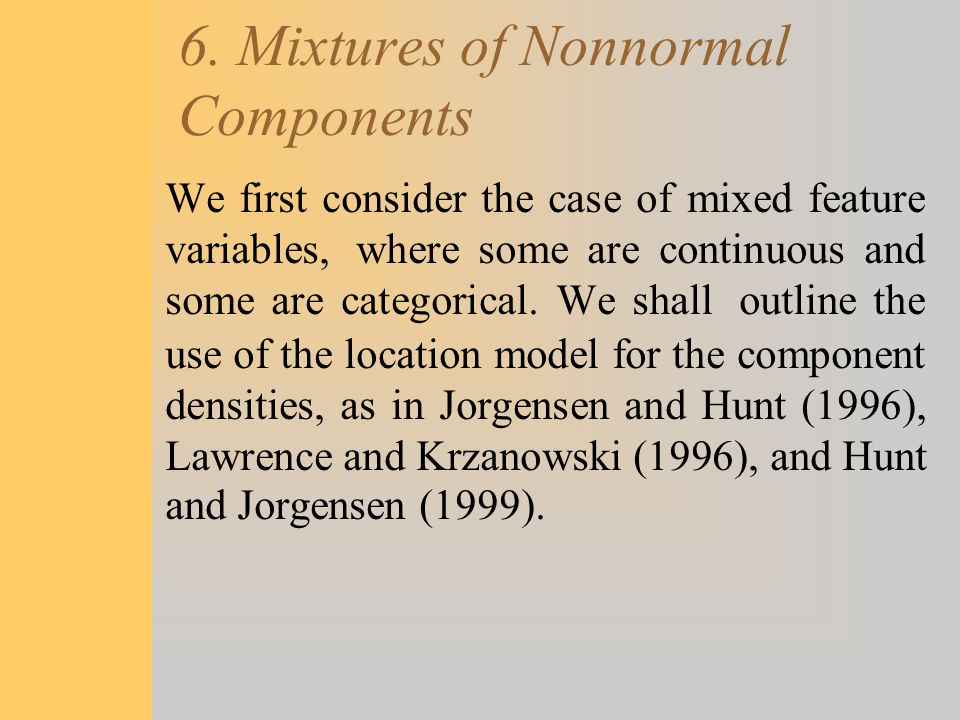 6. Mixtures of Nonnormal Components We first consider the case of mixed feature variables, where some are continuous and some are categorical. We shal