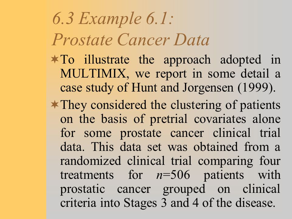 6.3 Example 6.1: Prostate Cancer Data  To illustrate the approach adopted in MULTIMIX, we report in some detail a case study of Hunt and Jorgensen (1