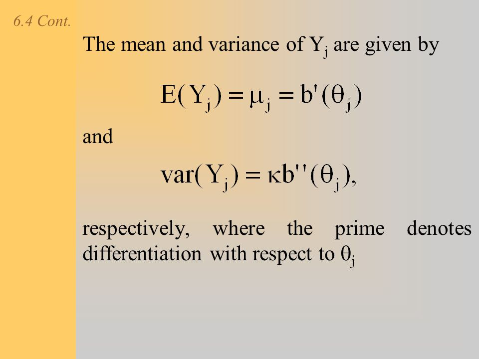 6.4 Cont. The mean and variance of Y j are given by and respectively, where the prime denotes differentiation with respect to  j
