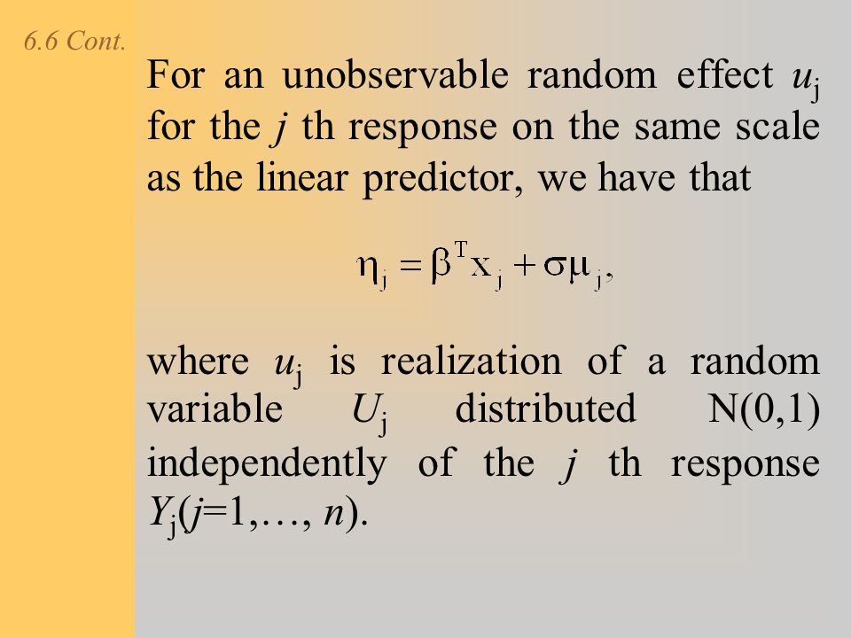 6.6 Cont. For an unobservable random effect u j for the j th response on the same scale as the linear predictor, we have that where u j is realization