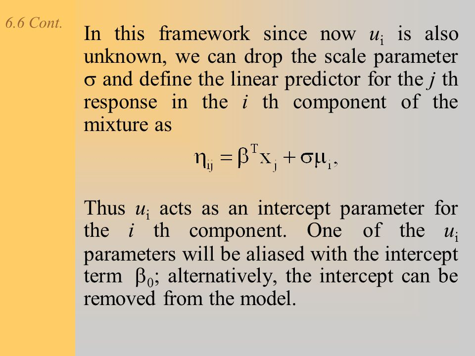 6.6 Cont. In this framework since now u i is also unknown, we can drop the scale parameter  and define the linear predictor for the j th response in