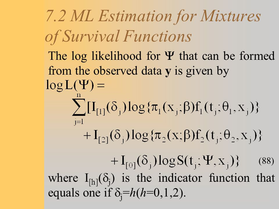 7.2 ML Estimation for Mixtures of Survival Functions The log likelihood for  that can be formed from the observed data y is given by where I [h] ( 