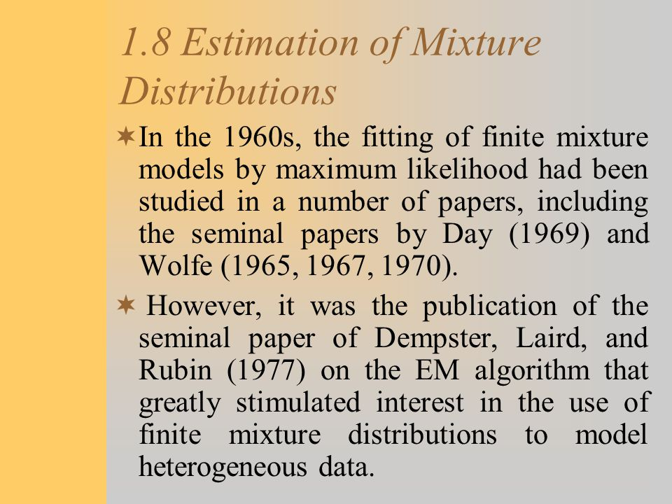 1.8 Estimation of Mixture Distributions  In the 1960s, the fitting of finite mixture models by maximum likelihood had been studied in a number of pap