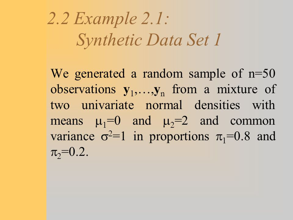 2.2 Example 2.1: Synthetic Data Set 1 We generated a random sample of n=50 observations y 1,…,y n from a mixture of two univariate normal densities wi