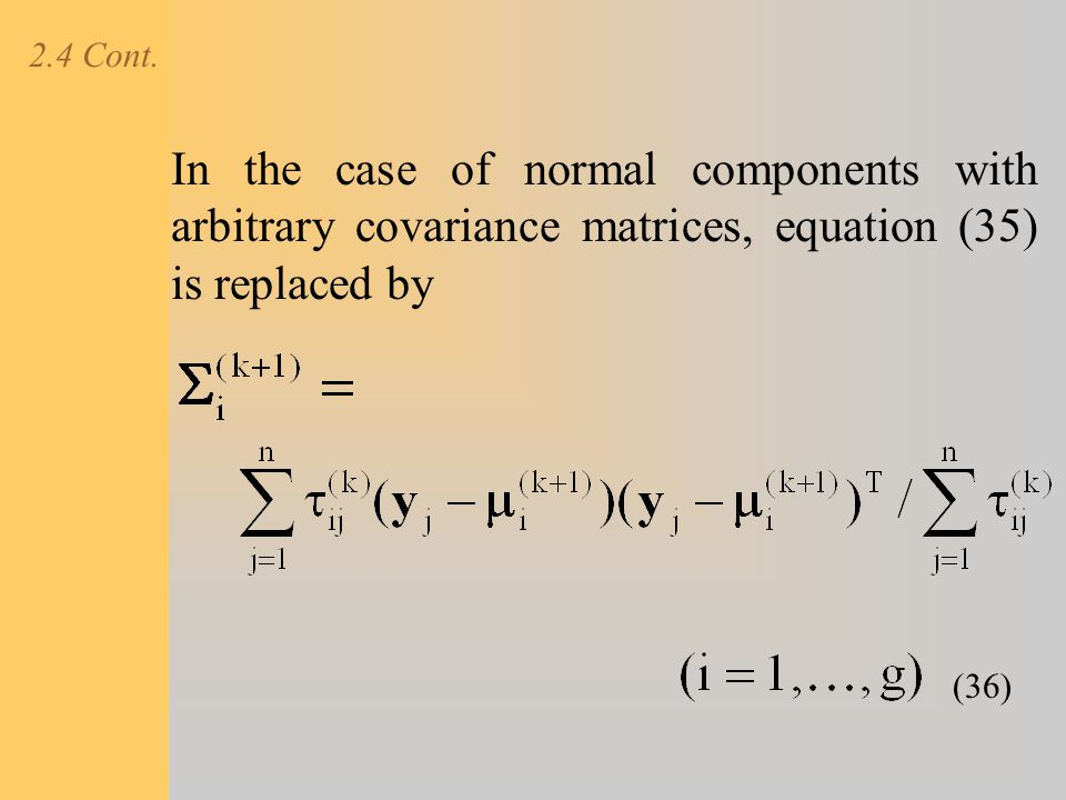 2.4 Cont. In the case of normal components with arbitrary covariance matrices, equation (35) is replaced by (36)