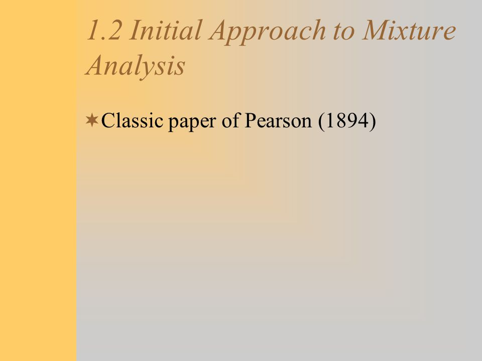 1.2 Initial Approach to Mixture Analysis  Classic paper of Pearson (1894)