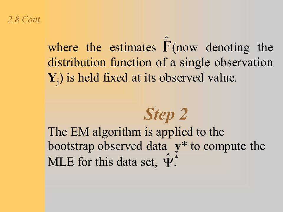where the estimates (now denoting the distribution function of a single observation Y j ) is held fixed at its observed value. The EM algorithm is app