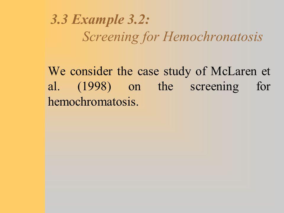 3.3 Example 3.2: Screening for Hemochronatosis We consider the case study of McLaren et al. (1998) on the screening for hemochromatosis.