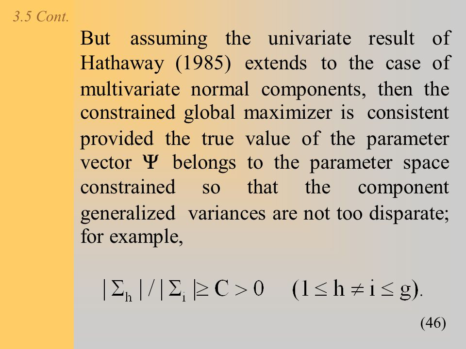 3.5 Cont. But assuming the univariate result of Hathaway (1985) extends to the case of multivariate normal components, then the constrained global max