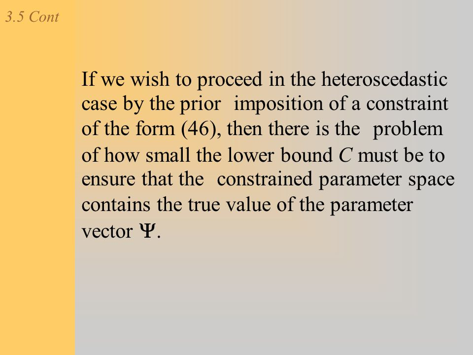 3.5 Cont If we wish to proceed in the heteroscedastic case by the prior imposition of a constraint of the form (46), then there is the problem of how