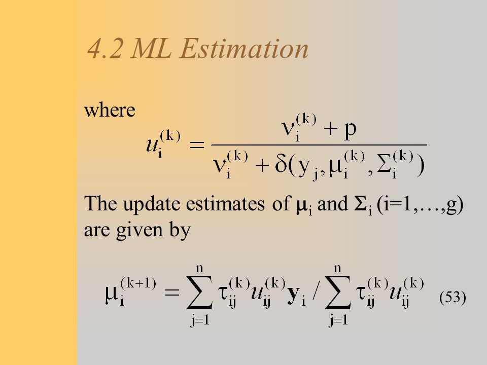 4.2 ML Estimation where The update estimates of  i and  i (i=1,…,g) are given by (53)