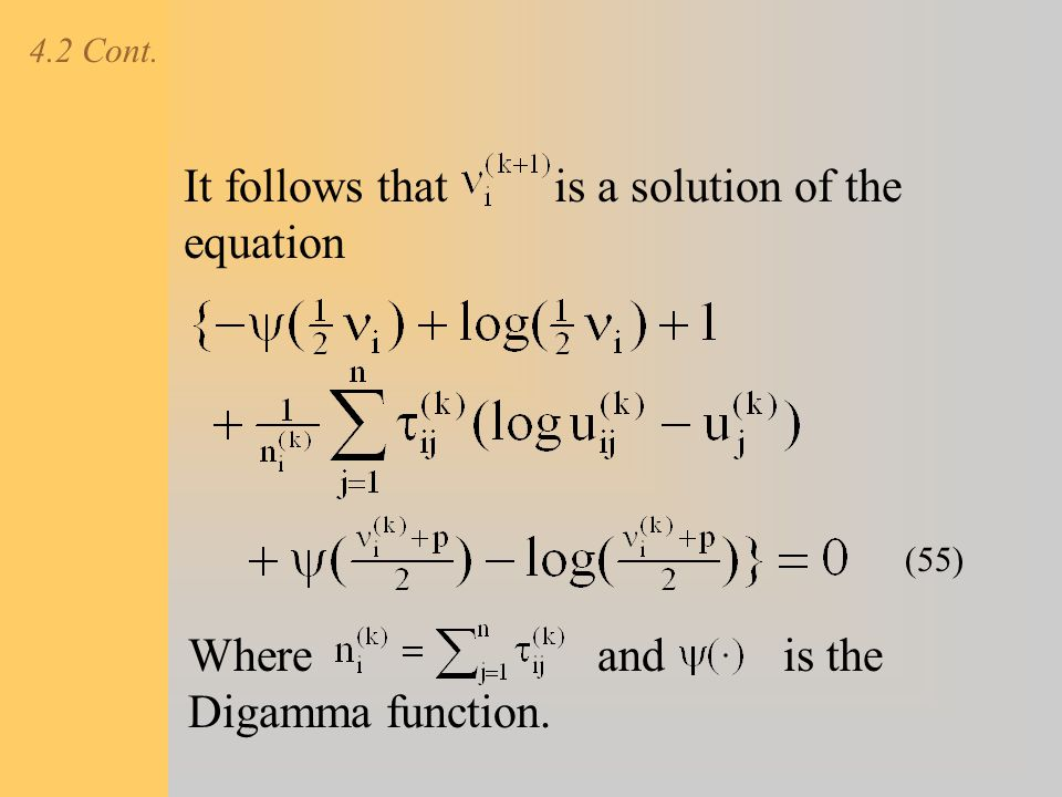 4.2 Cont. It follows that is a solution of the equation Where and is the Digamma function. (55)