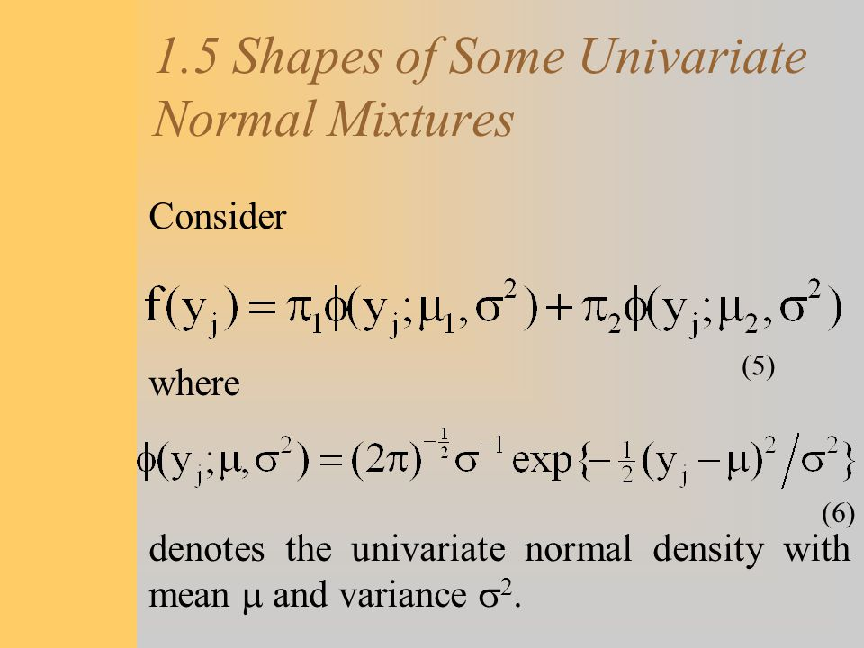 1.5 Shapes of Some Univariate Normal Mixtures Consider where denotes the univariate normal density with mean  and variance  2. (5) (6)