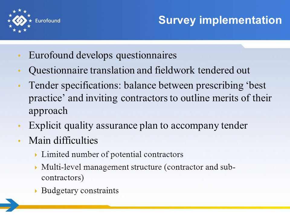 1.Planning: using a systematic Quality Control Framework developed specifically for each survey 2.Consultation: experts and users of the survey participate in the development of the questionnaire, concepts and methodology 3.Transparency: opening up the process both internally and externally 4.Documentation: keeping track of everything, making sure that interventions can be traced back 5.Assessment of the quality of the process and output: EF surveys subscribe to the quality criteria of European Statistical System.