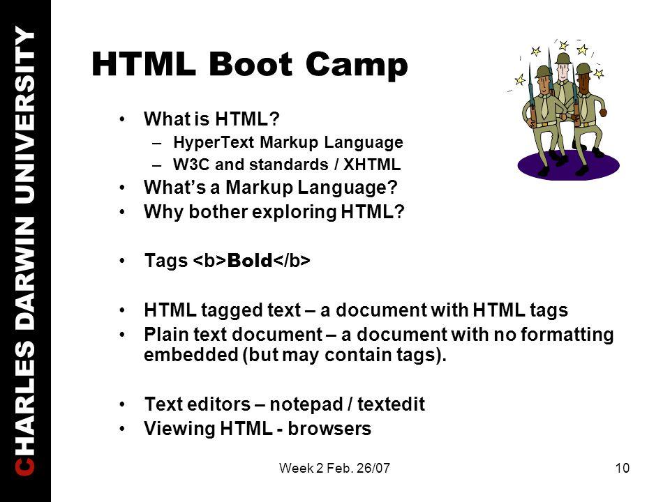CHARLES DARWIN UNIVERSITY Week 2 Feb. 26/0710 HTML Boot Camp What is HTML.