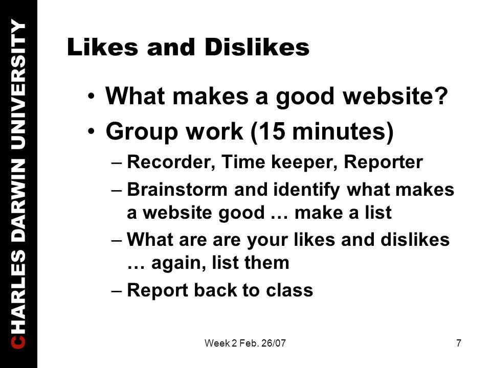CHARLES DARWIN UNIVERSITY Week 2 Feb. 26/077 Likes and Dislikes What makes a good website.