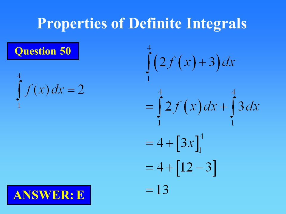 Properties of Definite Integrals ANSWER: E Question 50
