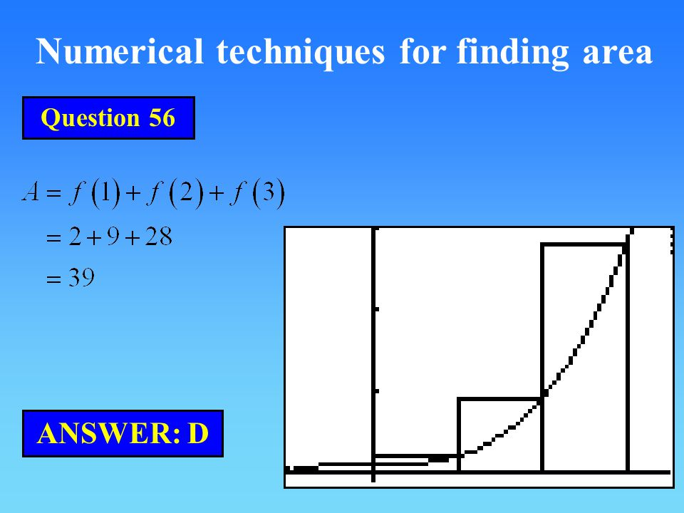 Numerical techniques for finding area ANSWER: D Question 56