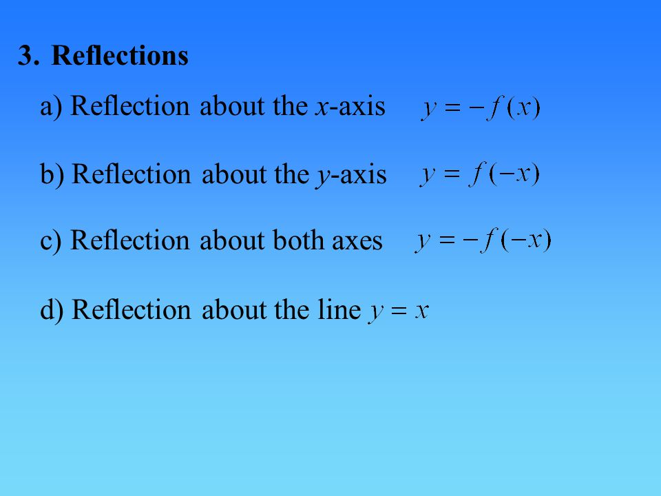 3.Reflections a) Reflection about the x-axis b) Reflection about the y-axis c) Reflection about both axes d) Reflection about the line