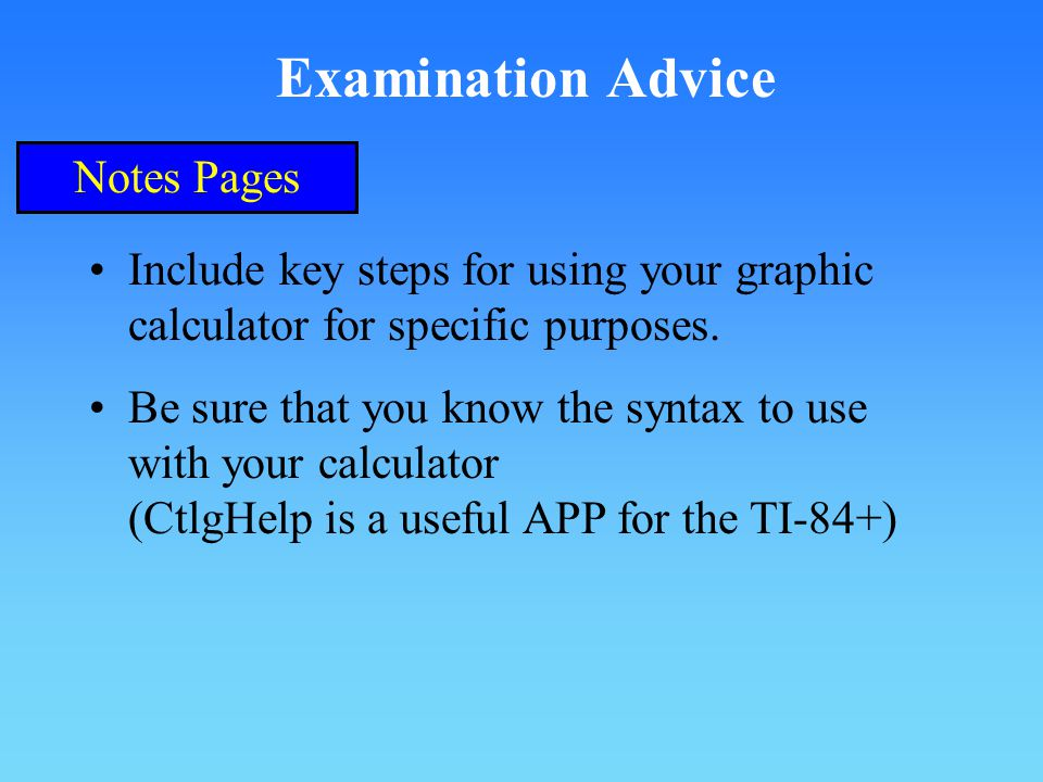 Examination Advice Notes Pages Include key steps for using your graphic calculator for specific purposes.