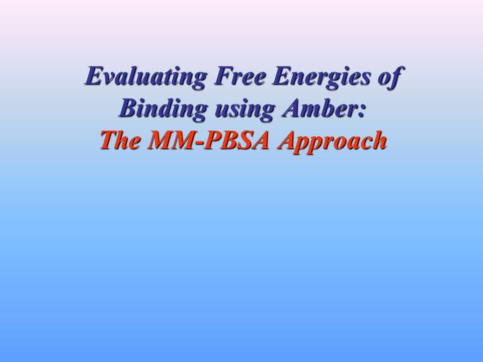 Evaluating Free Energies of Binding using Amber: The MM-PBSA Approach
