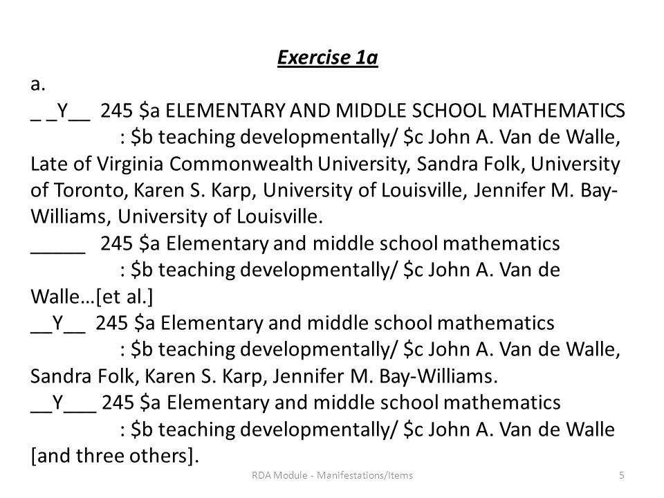 Exercise 1a a. _ _Y__ 245 $a ELEMENTARY AND MIDDLE SCHOOL MATHEMATICS : $b teaching developmentally/ $c John A. Van de Walle, Late of Virginia Commonw
