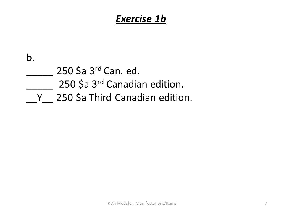 Exercise 1b b. _____ 250 $a 3 rd Can. ed. _____ 250 $a 3 rd Canadian edition.
