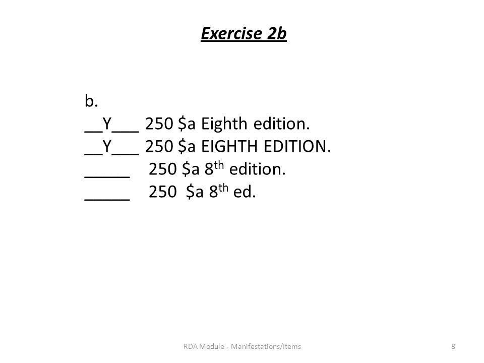 Exercise 2b b. __Y___ 250 $a Eighth edition. __Y___ 250 $a EIGHTH EDITION.