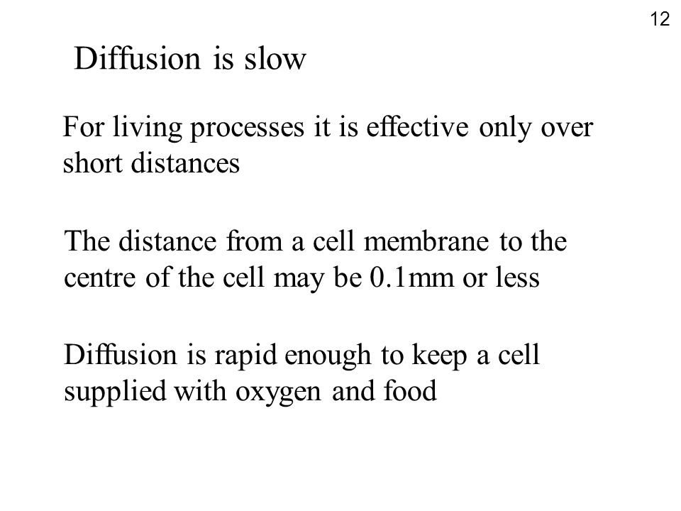 For living processes it is effective only over short distances The distance from a cell membrane to the centre of the cell may be 0.1mm or less Diffus