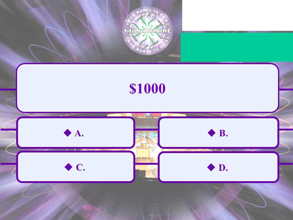  A.  C.  B.  D. $1000