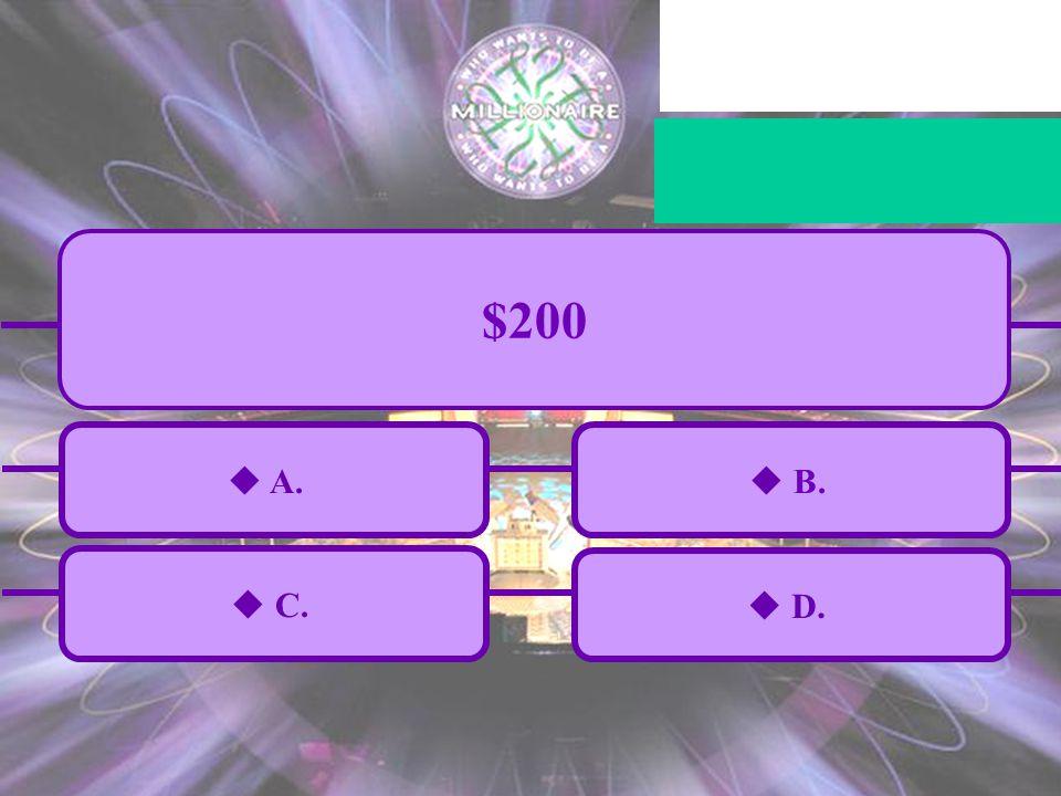  A.  C.  B.  D. $200