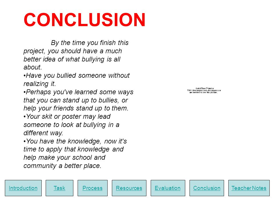 CONCLUSION By the time you finish this project, you should have a much better idea of what bullying is all about.