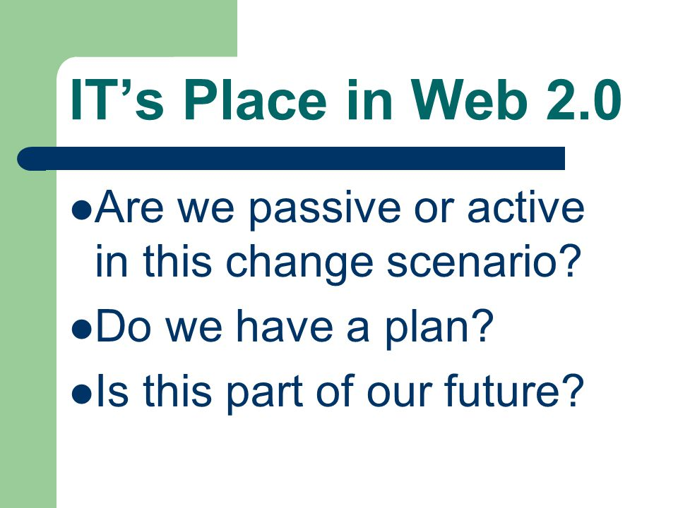 IT's Place in Web 2.0 Are we passive or active in this change scenario.