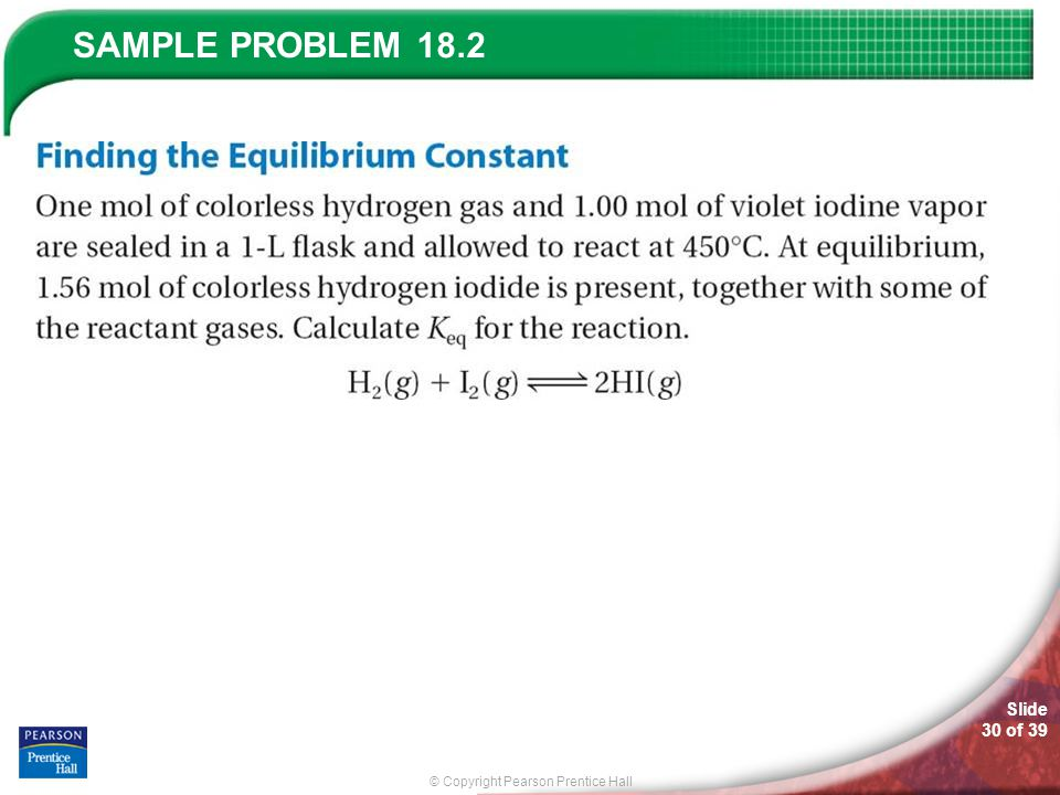 © Copyright Pearson Prentice Hall SAMPLE PROBLEM Slide 30 of 39 18.2