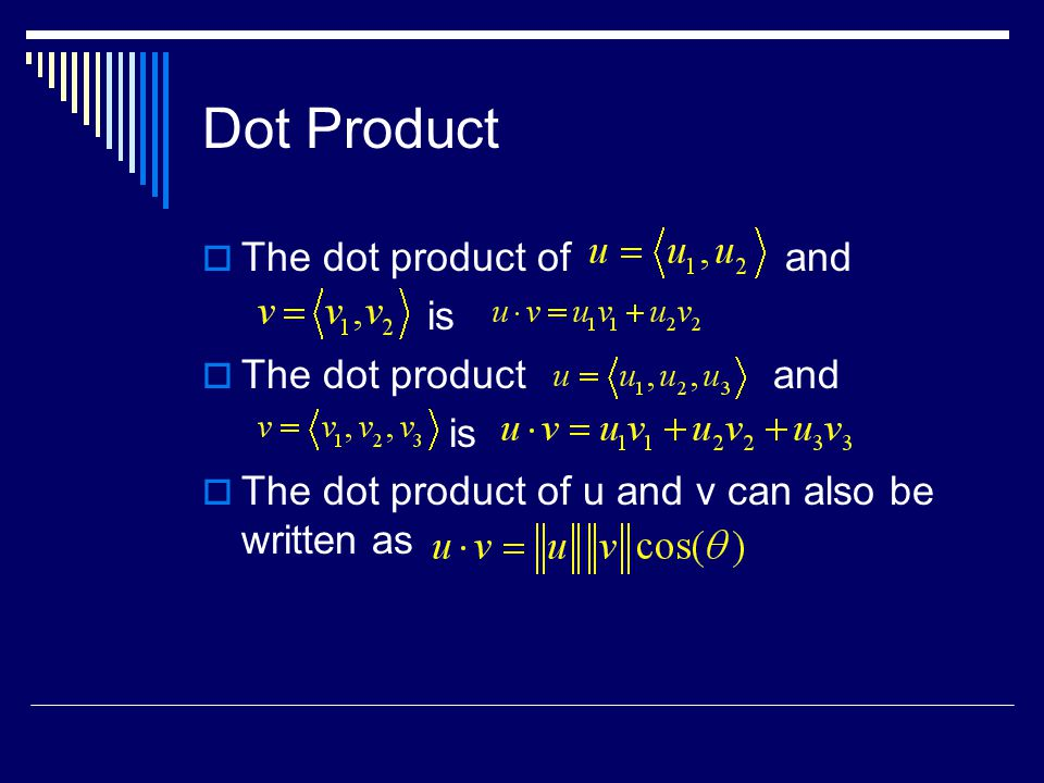 Dot Product  The dot product of and is  The dot product and is  The dot product of u and v can also be written as