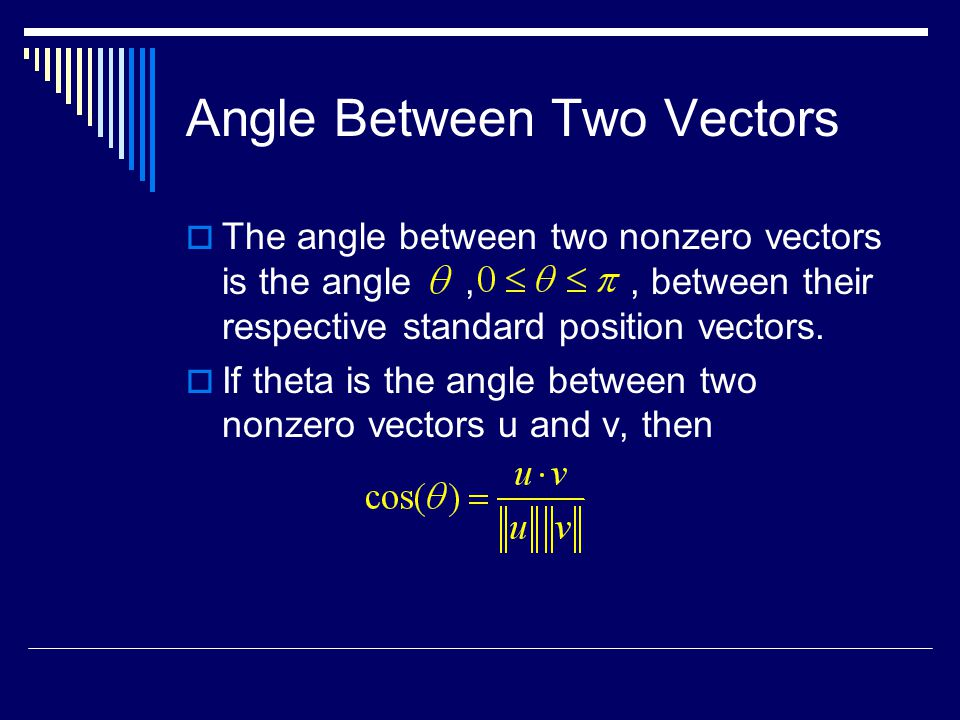 Angle Between Two Vectors  The angle between two nonzero vectors is the angle,, between their respective standard position vectors.