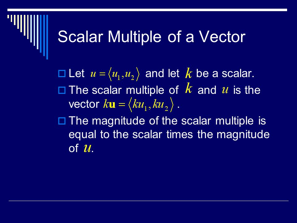 Scalar Multiple of a Vector  Let and let be a scalar.