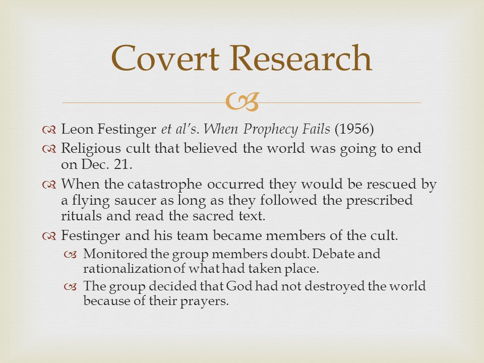   Leon Festinger et al's. When Prophecy Fails (1956)  Religious cult that believed the world was going to end on Dec. 21.  When the catastrophe oc